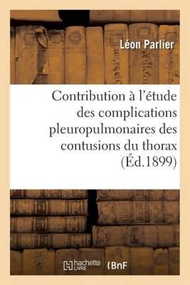 Contribution � l'�tude Des Complications Pleuropulmonaires Des Contusions Du Thorax - Sciences (Paperback)
