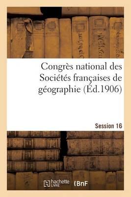Congres National Des Societes Francaises de Geographie Session 16 - Histoire (Paperback)