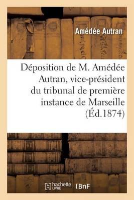 D�position de M. Am�d�e Autran, Vice-Pr�sident Du Tribunal de Premi�re Instance de Marseille - Histoire (Paperback)