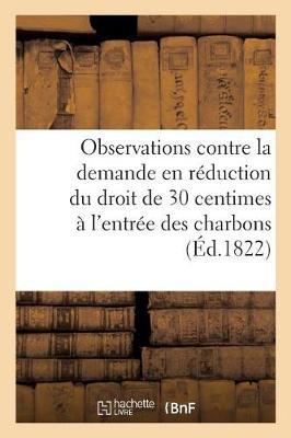 Observations Contre La Demande En R�duction Du Droit de 30 Centimes Per�u � l'Entr�e Des - Sciences Sociales (Paperback)