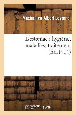 L'Estomac: Hygi�ne, Maladies, Traitement - Sciences (Paperback)