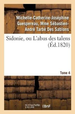 Sidonie, Ou l'Abus Des Talens. Tome 4 - Litterature (Paperback)