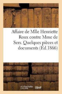 Affaire de Mlle Henriette Roux Contre Mme de Sers. Quelques Pi�ces Et Documents - Sciences Sociales (Paperback)