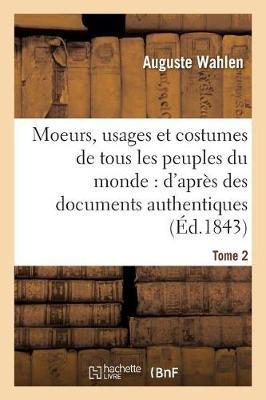 Moeurs, Usages Et Costumes de Tous Les Peuples Du Monde: D'Apr s Des Documents Tome 2 - Savoirs Et Traditions (Paperback)