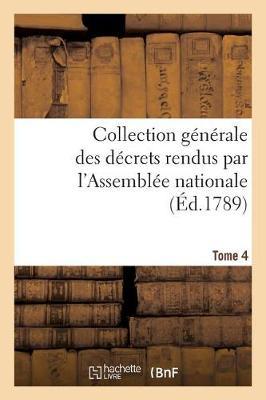 Collection G n rale Des D crets Rendus Par l'Assembl e Nationale. Tome 4 - Sciences Sociales (Paperback)
