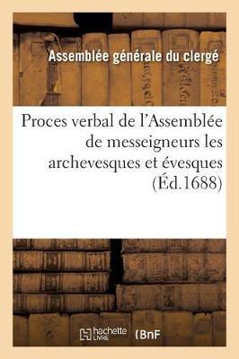 Proces Verbal de L'Assemblee de Messeigneurs Les Archevesques Et Evesques Qui Se Sont - Sciences Sociales (Paperback)