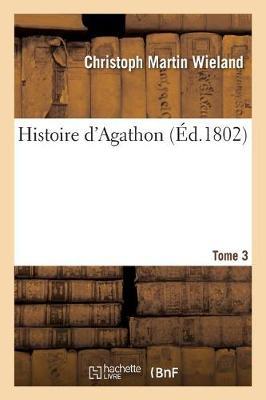 Histoire d'Agathon. Tome 3 - Litterature (Paperback)