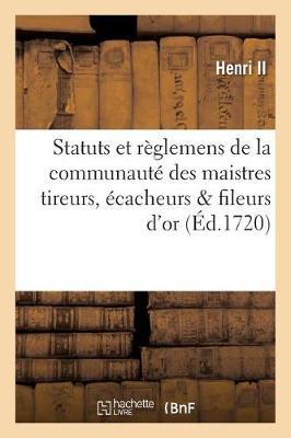Statuts Et R glemens de la Communaut Des Maistres Tireurs, cacheurs Fileurs d'Or - Sciences Sociales (Paperback)