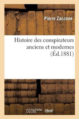 Histoire Des Conspirateurs Anciens Et Modernes - Litterature (Paperback)