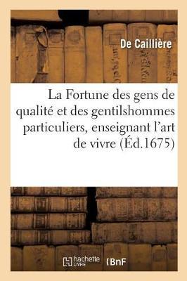 La Fortune Des Gens de Qualit� Et Des Gentilshommes Particuliers, Enseignant l'Art de Vivre - Litterature (Paperback)
