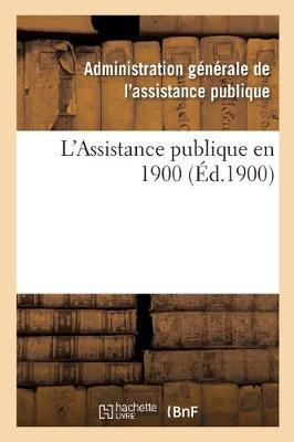 L'Assistance Publique En 1900 - Sciences Sociales (Paperback)