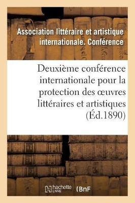 Deuxieme Conference Internationale Pour La Protection Des Oeuvres Litteraires Et Artistiques, - Ga(c)Na(c)Ralita(c)S (Paperback)