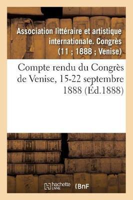 Compte Rendu Du Congres de Venise, 15-22 Septembre 1888 - Ga(c)Na(c)Ralita(c)S (Paperback)