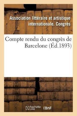 Compte Rendu Du Congr�s de Barcelone - Ga(c)Na(c)Ralita(c)S (Paperback)