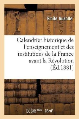 Calendrier Historique de l'Enseignement Et Des Institutions de la France Avant La R�volution - Histoire (Paperback)