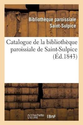 Catalogue de la Biblioth�que Paroissiale de Saint-Sulpice - Ga(c)Na(c)Ralita(c)S (Paperback)