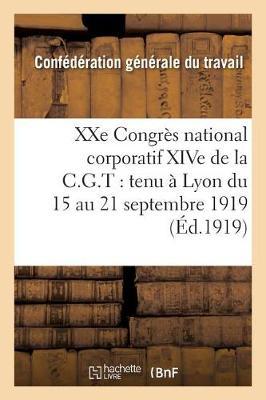 Xxe Congr�s National Corporatif Xive de la C.G.T.: Tenu � Lyon Du 15 Au 21 Septembre 1919: - Sciences Sociales (Paperback)