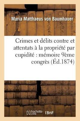 Crimes Et Delits Contre Et Attentats a la Propriete Par Cupidite: Memoire Redige Pour Le - Sciences Sociales (Paperback)