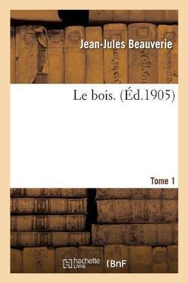 Le Bois. Tome 1 - Savoirs Et Traditions (Paperback)