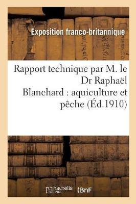 Rapport Technique Par M. Le Dr Rapha�l Blanchard: Aquiculture Et P�che - Savoirs Et Traditions (Paperback)