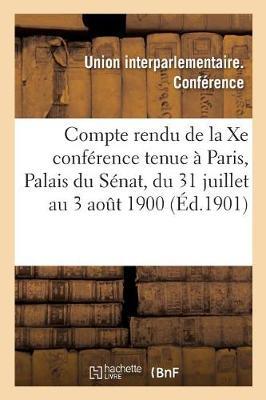 Compte Rendu de la Xe Conf�rence Tenue � Paris, Palais Du S�nat, Du 31 Juillet Au 3 Aout 1900 - Sciences Sociales (Paperback)