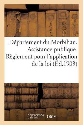 D�partement Du Morbihan. Assistance Publique. R�glement Pour l'Application de la Loi Du - Sciences Sociales (Paperback)