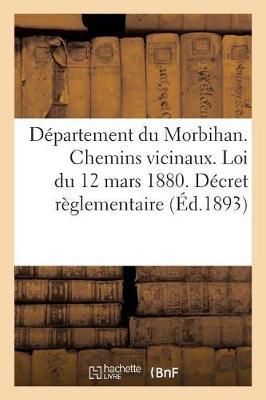 Departement Du Morbihan. Chemins Vicinaux. Loi Du 12 Mars 1880. Decret Reglementaire Et - Sciences Sociales (Paperback)