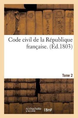 Code Civil de la R publique Fran aise. Tome 2 - Sciences Sociales (Paperback)