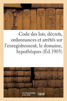 Code Des Lois, D�crets, Ordonnances Et Arr�t�s Sur l'Enregistrement, Le Domaine, Les - Sciences Sociales (Paperback)