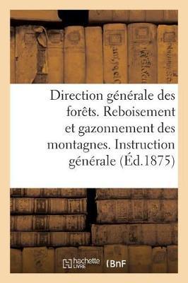 Direction G�n�rale Des For�ts. Reboisement Et Gazonnement Des Montagnes. - Savoirs Et Traditions (Paperback)