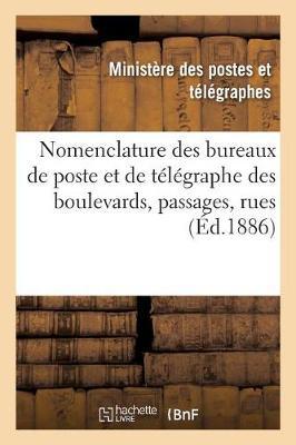 Nomenclature Des Bureaux de Poste Et de T�l�graphe Des Boulevards, Passages, Rues, Etc. - Sciences Sociales (Paperback)