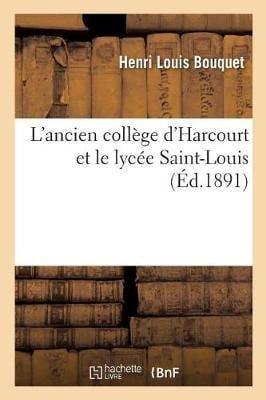 L'Ancien Coll�ge d'Harcourt Et Le Lyc�e Saint-Louis - Sciences Sociales (Paperback)