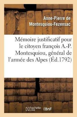 M�moire Justificatif Pour Le Citoyen Fran�ois A.-P. Montesquiou, CI-Devant G�n�ral de l'Arm�e - Histoire (Paperback)