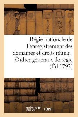R�gie Nationale de l'Enregistrement Des Domaines Et Droits R�unis . Ordres G�n�raux de R�gie. - Sciences Sociales (Paperback)