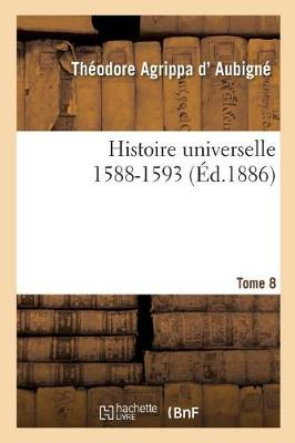 Histoire Universelle. 1588-1593 Tome 8 - Histoire (Paperback)