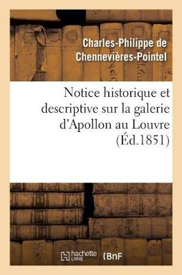 Notice Historique Et Descriptive Sur La Galerie D'Apollon Au Louvre - Ga(c)Na(c)Ralita(c)S (Paperback)