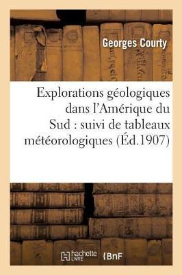 Explorations G�ologiques Dans l'Am�rique Du Sud: Suivi de Tableaux M�t�orologiques - Sciences (Paperback)