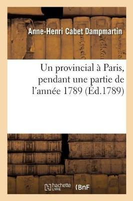 Un Provincial � Paris, Pendant Une Partie de l'Ann�e 1789 - Histoire (Paperback)