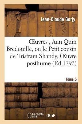 Oeuvres, Ann Quin Bredouille, Ou Le Petit Cousin de Tristram Shandy, Oeuvre Posthume de Tome 5 - Litterature (Paperback)