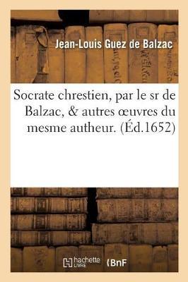 Socrate Chrestien Autres Oeuvres Du Mesme Autheur. Dissertation, Ou Diverses Remarques - Litterature (Paperback)