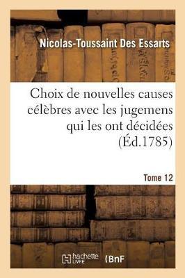 Choix de Nouvelles Causes C�l�bres Avec Les Jugemens Qui Les Ont D�cid�es, Tome 12 - Litterature (Paperback)
