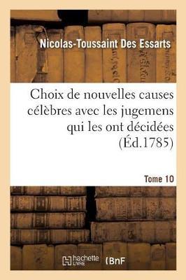Choix de Nouvelles Causes Celebres Avec Les Jugemens Qui Les Ont Decidees, Tome 10 - Litterature (Paperback)