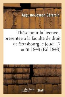 Th�se Pour La Licence: Pr�sent�e � La Facult� de Droit de Strasbourg Et Soutenue Publiquement - Sciences Sociales (Paperback)