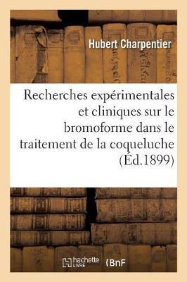 Recherches Exp�rimentales Et Cliniques Sur Le Bromoforme Dans Le Traitement de la Coqueluche - Sciences (Paperback)