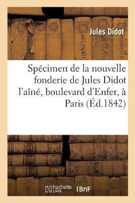 Specimen de la Nouvelle Fonderie de Jules Didot L'Aine, Boulevard D'Enfer, N4, a Paris - Ga(c)Na(c)Ralita(c)S (Paperback)