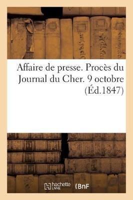 Affaire de Presse. Proc�s Du Journal Du Cher. 9 Octobre. - Sciences Sociales (Paperback)