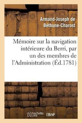 Memoire Sur La Navigation Interieure Du Berri, Par Un Des Membres de L'Administration - Histoire (Paperback)