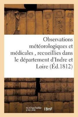 Observations M�t�orologiques Et M�dicales, Recueillies Dans Le D�partement d'Indre Et Loire, - Sciences (Paperback)