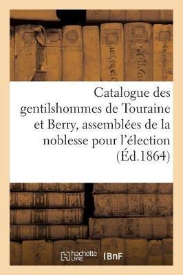 Catalogue Des Gentilshommes de Touraine Et Berry Qui Ont Pris Part Ou Envoy� Leur - Ga(c)Na(c)Ralita(c)S (Paperback)