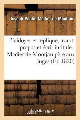 Plaidoyer Et R�plique de M. Madier de Montjau Fils, Pr�c�d�s d'Un Avant-Propos Et de l'�crit - Sciences Sociales (Paperback)